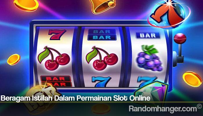 Beragam Istilah Dalam Permainan Slot Online