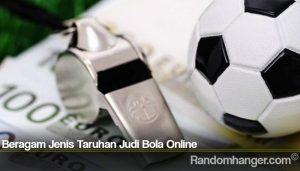 Beragam Jenis Taruhan Judi Bola Online