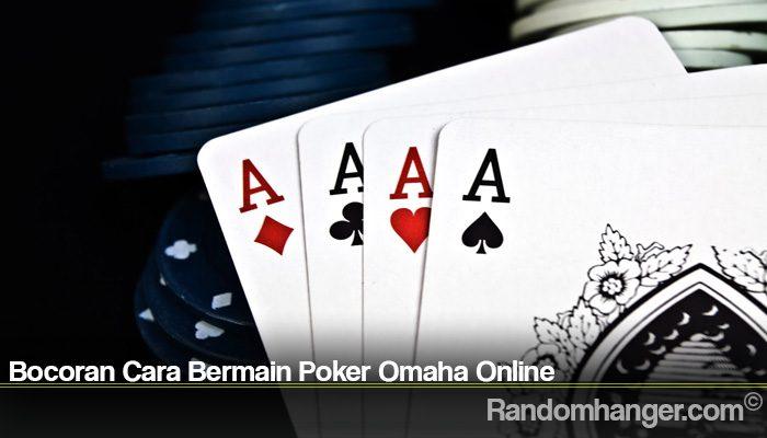 Bocoran Cara Bermain Poker Omaha Online