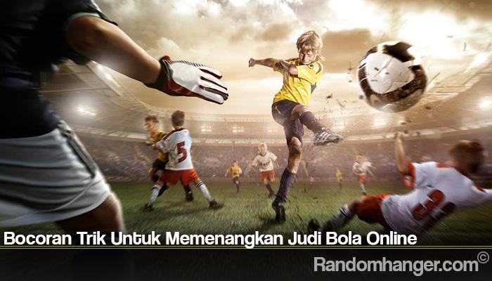 Bocoran Trik Untuk Memenangkan Judi Bola Online