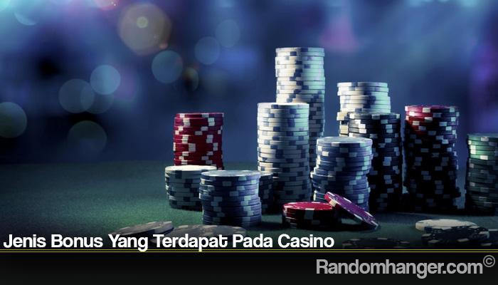 Jenis Bonus Yang Terdapat Pada Casino