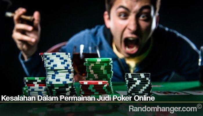 Kesalahan Dalam Permainan Judi Poker Online