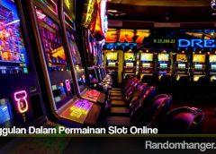 Keunggulan Dalam Permainan Slot Online