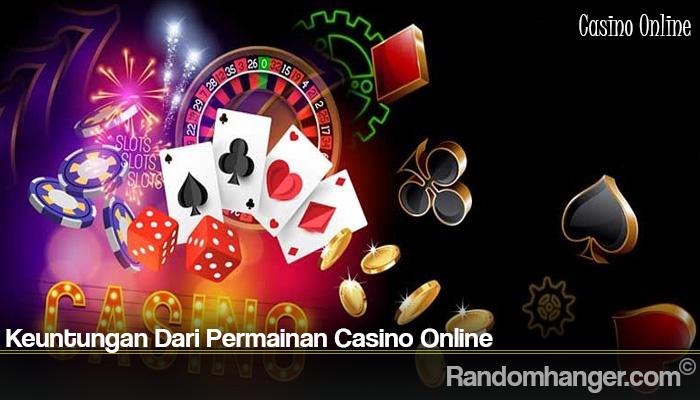 Keuntungan Dari Permainan Casino Online