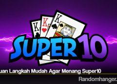 Panduan Langkah Mudah Agar Menang Super10