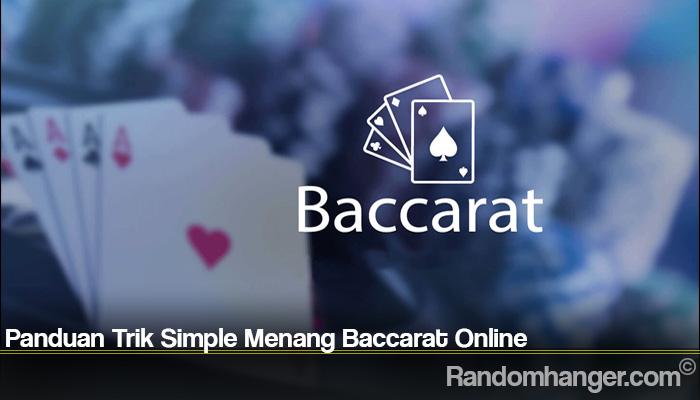 Panduan Trik Simple Menang Baccarat Online