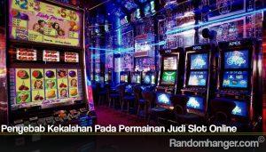 Penyebab Kekalahan Pada Permainan Judi Slot Online