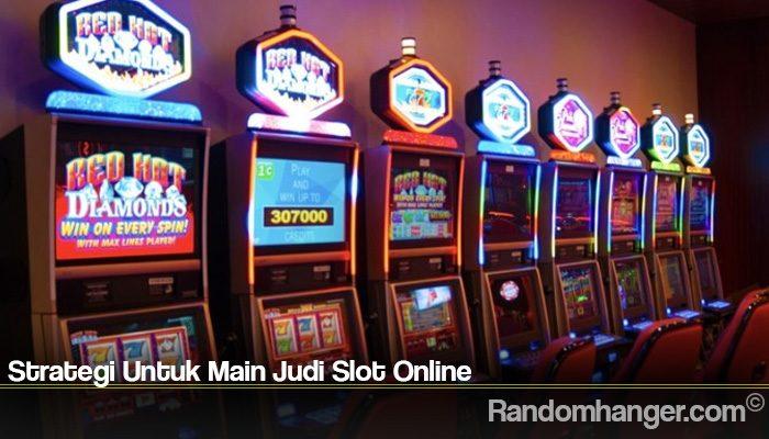 Strategi Untuk Main Judi Slot Online
