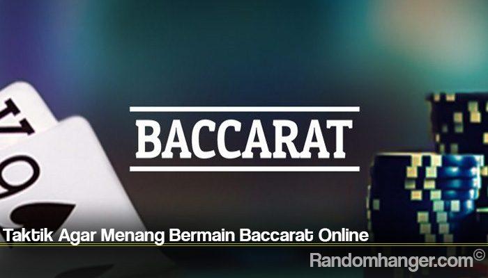 Taktik Agar Menang Bermain Baccarat Online