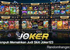 Tips Ampuh Memainkan Judi Slot Joker123