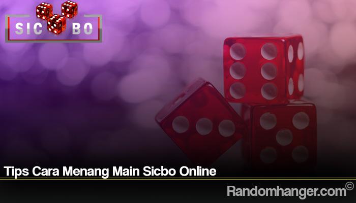 Tips Cara Menang Main Sicbo Online