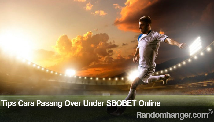 Tips Cara Pasang Over Under SBOBET Online
