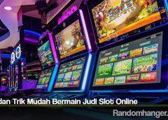 Tips dan Trik Mudah Bermain Judi Slot Online