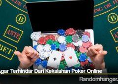 Trik Agar Terhindar Dari Kekalahan Poker Online