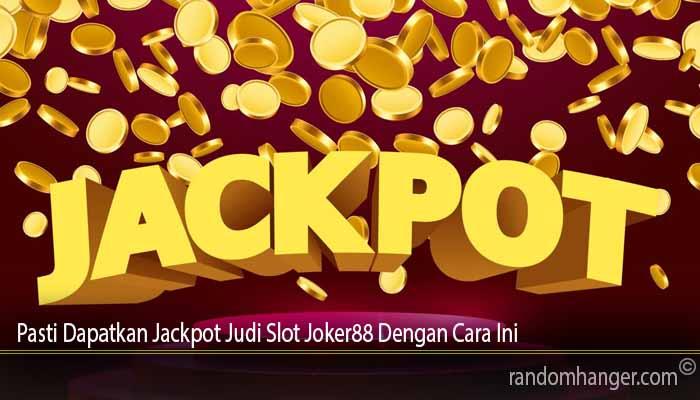 Pasti Dapatkan Jackpot Judi Slot Joker88 Dengan Cara Ini