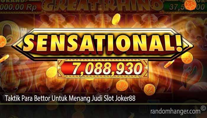 Taktik Para Bettor Untuk Menang Judi Slot Joker88