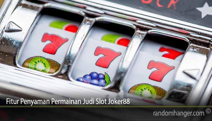 Fitur Penyaman Permainan Judi Slot Joker88